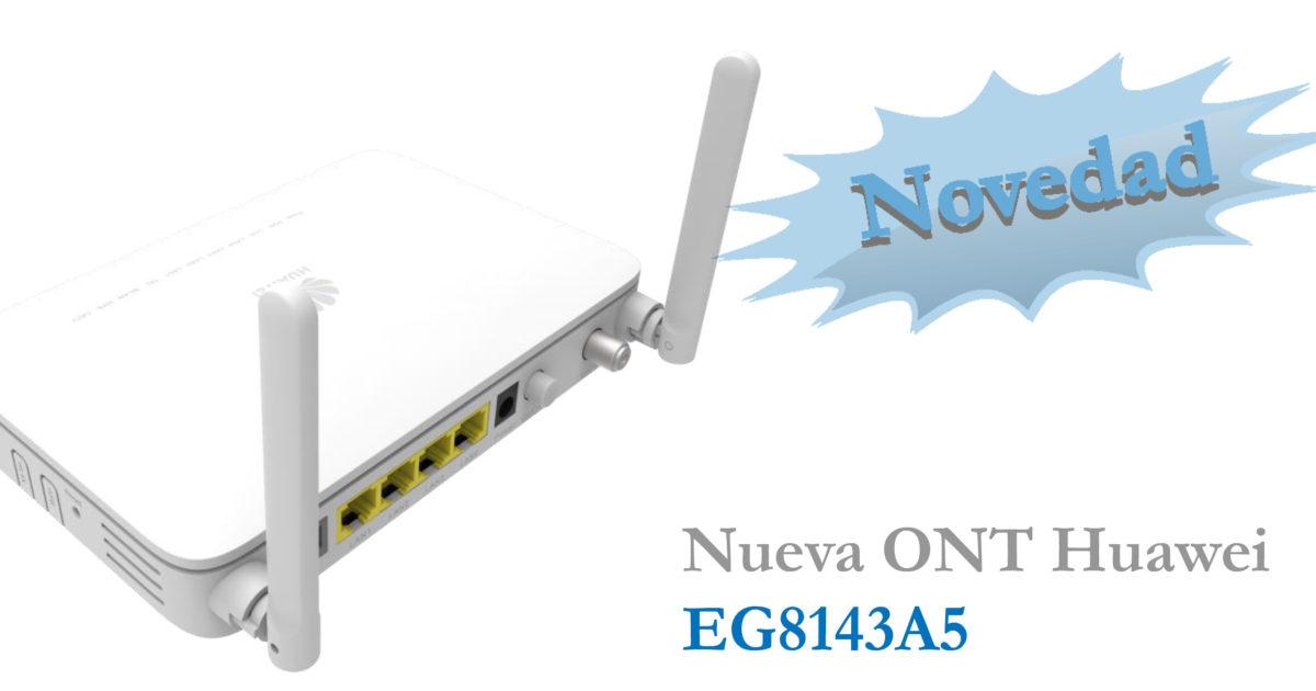 Nueva ONT Huawei EG8143A5